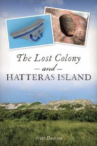 The Lost Colony and Hatteras Island [Paperback]